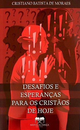 DESAFIOS E ESPERANÇAS PARA OS CRISTÃOS DE HOJE