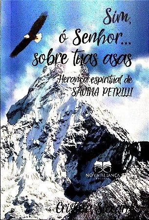 SIM,  Ó SENHOR...  SOBRE TUAS ASAS -- HERANÇA ESPIRITUAL DE SAVINA PETRILLI