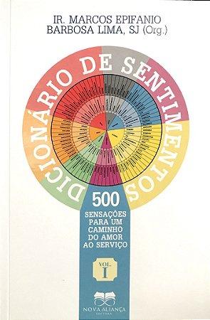 DICIONÁRIO DE SENTIMENTOS : 500 SENSAÇÕES PARA UM CAMINHO DO AMOR AO SERVIÇO - VOL 1
