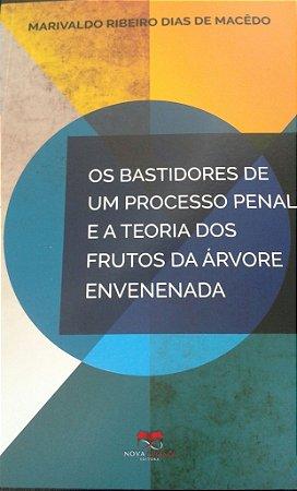 OS BASTIDORES DE UM PROCESSO PENAL E A TEORIA DOS FRUTOS DA ÁRVORE ENVENENADA