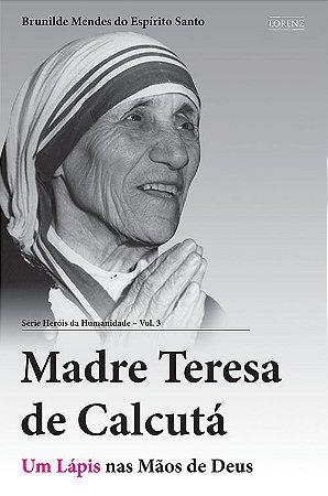 Madre Teresa de Calcutá - Um Lápis nas Mãos de Deus - Série Heróis da Humanidade - Vol. 3 - 2ª Ed.