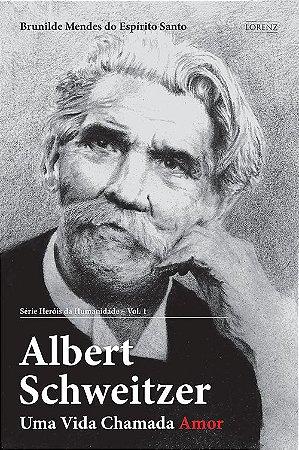 Albert Schweitzer - Uma Vida Chamada Amor - Série Heróis da Humanidade - Vol. 1 - 2ª Ed.