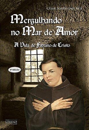 Mergulhando no Mar de Amor - A vida de Fabiano de Cristo - 6ª Ed.