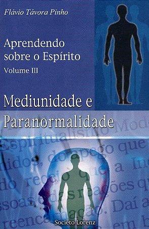 Aprendendo Sobre o Espírito - Mediunidade e Paranormalidade - Vol. III