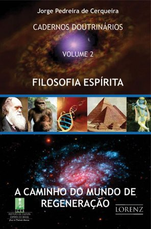 A Caminho do Mundo de Regeneração - Filosofia Espírita - Cadernos Doutrinário - Vol. 2