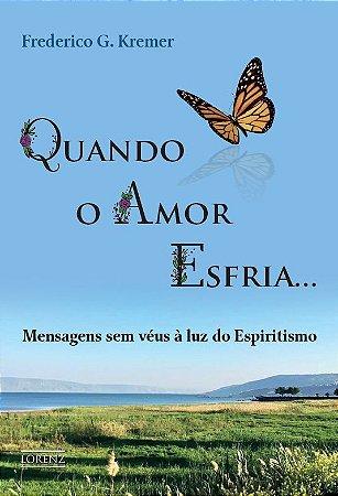 Quando o Amor Esfria - Mensagens sem véus à luz do Espiritismo
