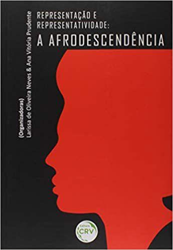 Representação e representatividade: a afrodescendência - Por: Larissa de Oliveira Neves e Ana Vitória Prudente
