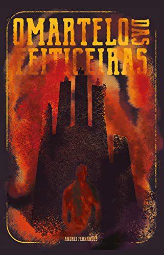 O Martelo das Feiticeiras: Demônios, Bruxas e Vagantes, Livro II - Andrei Fernandes