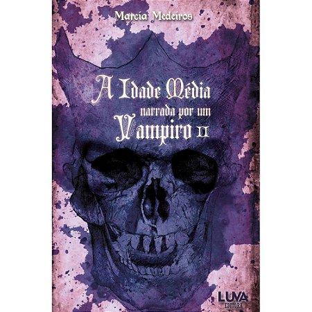 A idade média narrada por um Vampiro II - por: Marcia Medeiros