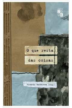 O que resta das coisas - Ricardo Barberena (org)