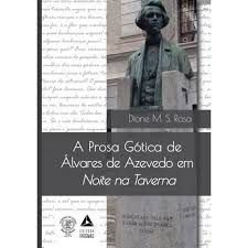 A Prosa Gótica de Álvares de Azevedo - Dione M. S. Rosa