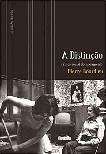 A distinção: Crítica social do julgamento - por: Pierre Bourdieu