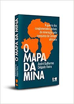 O Mapa da Mina: A guerra dos conglomerados globais de mineração pela conquista da Carajá Africana - Por: André Guilherme DElgado Vieira
