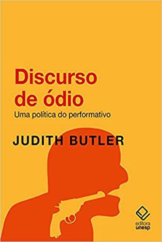Discurso de ódio: Uma política do performativo - Judith Butler