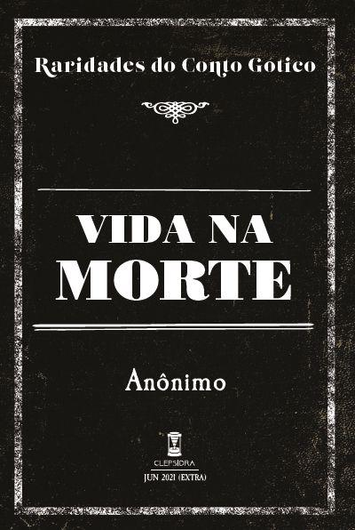 Vida na Morte - Anônimo (Raridades do Conto Gótico - v. 14)