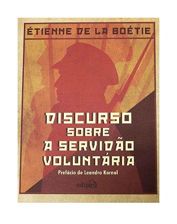 Discurso Sobre a Servidão Voluntária - Etienne La Boetie / Leandro Karnal - Prefácio