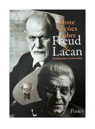 Doze Lições Sobre Freud & Lacan - Geraldino Alves Ferreira Netto