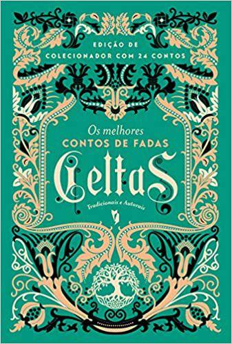 Os Melhores Contos de Fadas Celtas - Tradicionais e Autorais / Oscar Wilde e outros autores