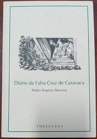 Diário da Falsa Cruz de Caravaca - Pedro Rogério Moreira