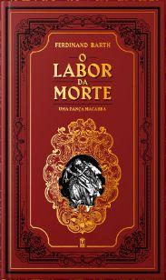 O labor da Morte - uma dança macabra (edição de luxo - bilíngue alemão / português) - por Ferdinand Barth e tradução de Felipe Vale da Silva