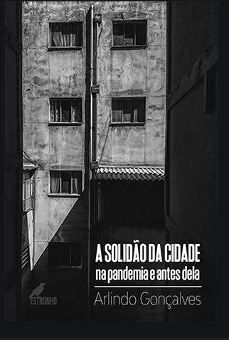 A SOLIDÃO DA CIDADE NA PANDEMIA E ANTES DELA - Por: Arlindo Gonçalves
