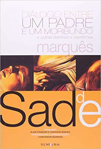 Diálogo entre um padre e um moribundo e outras diatribes e blasfêmias - Marquês de Sade