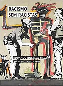 Racismo sem racistas - por: Eduardo Bonilla-Silva
