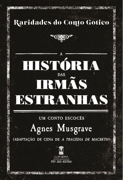 A História das Irmãs Estranhas, de Agnes Musgrave (Raridades do Conto Gótico - V. 6)