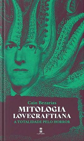 Mitologia Lovecraftiana: A Totaldade Pelo Horror - Caio Bezarias