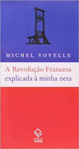 A Revolução Francesa explicada à minha neta - por: Michel Vovelle