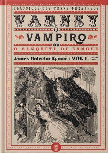[PRÉ-VENDA - ENVIO A PARTIR DO DIA 20/10] Varney, o Vampiro; ou, O Banquete de Sangue - vol. 1 - James Malcolm Rymer