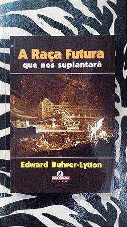 A Raça Futura que nos suplantará - por: Edward Bulwer-Lytton