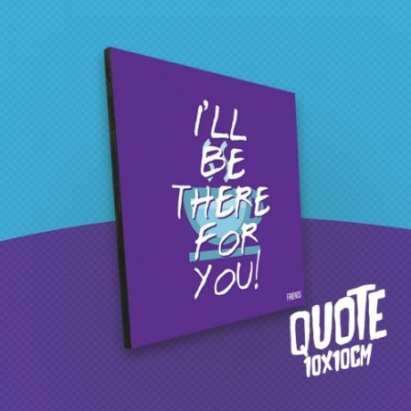 Placa 10x10 - Friends (I'll Be There For You)
