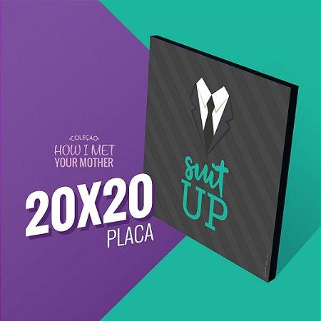 Suit Up! -  20x20 - Coleção HIMYM
