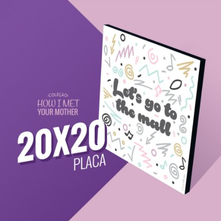 to the mall -  20x20 Coleção HIMYM