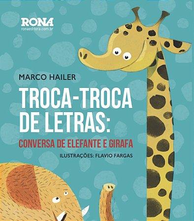 TROCA-TROCA DE LETRAS: CONVERSA DE ELEFANTE E GIRAFA