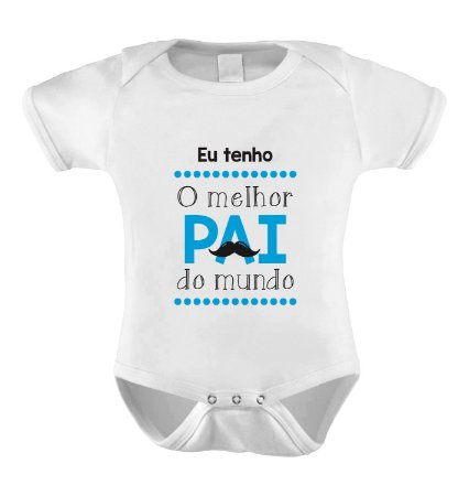 Body ou Camisetinha - Eu tenho o melhor pai do mundo - AZUL