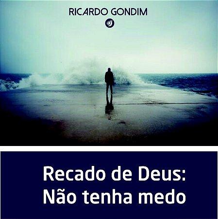 Recado de Deus: Não tenha medo - Reflexão com Ricardo Gondim