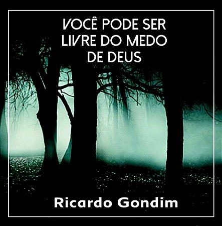 Você pode ser livre do medo de Deus - Reflexão com Ricardo Gondim