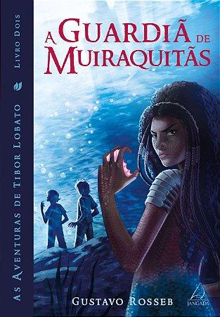 A Guardiã de Muiraquitãs - Livro Dois - As Aventuras de Tibor Lobato