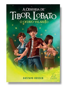 A Odisseia de Tibor Lobato O Oitavo Vilarejo - Livro Um
