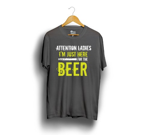 Attention Ladies I'm Just Here for the Beer