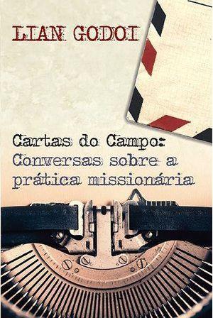 LIVRO CARTAS DO CAMPO: CONVERSAS SOBRE A PRÁTICA MISSIONÁRIA