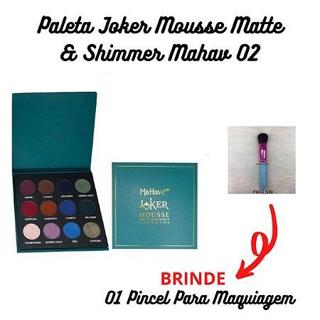 Paleta Joker Mousse Matte & Shimmer Mahav 02 + BRINDE Pincel Para Maquiagem PMGLS09