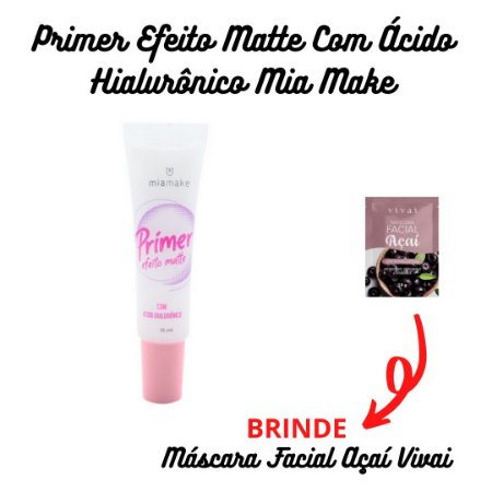 Primer Efeito Matte Com Ácido Hialurônico Mia Make + BRINDE Máscara Facial Açaí Vivai