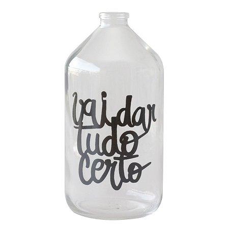 Vaso garrafa de vidro - Vai dar tudo certo
