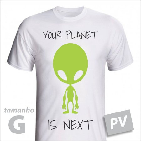 Camiseta - YOUR PLANET IS NEXT - PV - tamanho G
