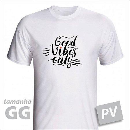Camiseta - GOOD VIBES ONLY - PV - tamanho GG
