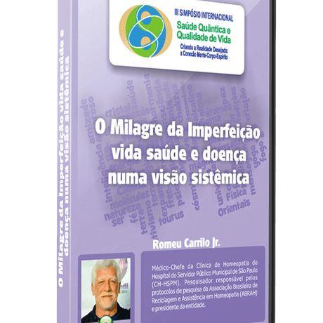 O Milagre da Imperfeição Vida Saúde e Doença numa Visão Sistêmica – Romeu Carrilo Jr