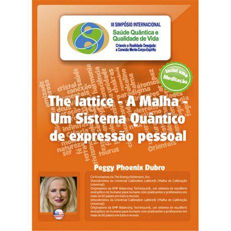 The lattice – A Malha – Um Sistema Quântico de expressão pessoal (Peggy Phoenix Dubro)